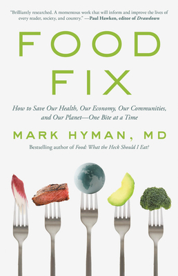 Book Review –                         Food Fix: How to Save Our Health, Our Economy, Our Communities, and Our Planet-One Bite at a Time    By Mark Hyman, MD