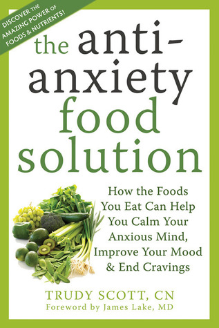 Book Review: The Anti-Anxiety Food Solution -by Trudy Scott, CN